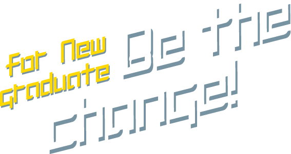 for new graduate Be the change!